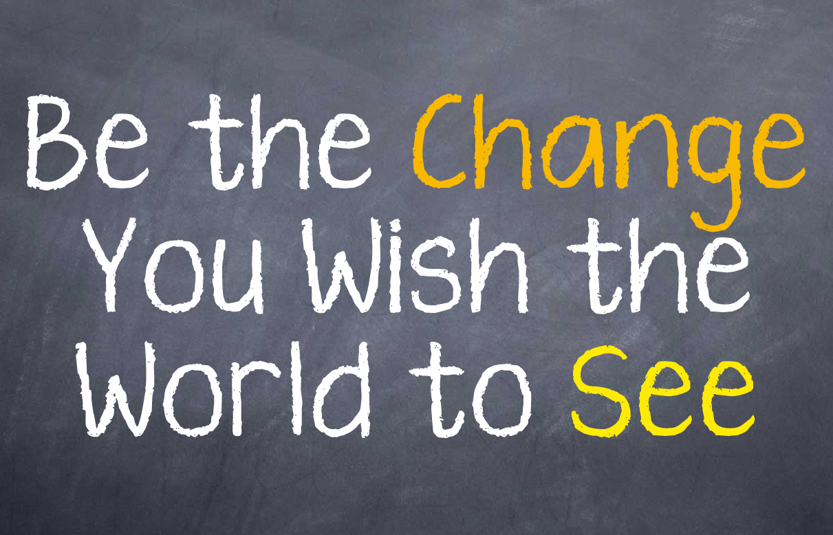 Motivational saying that you need to be the change you want others to see, don't let others direct you